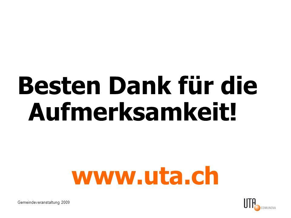 Gemeindeveranstaltung 2009 Besten Dank für die Aufmerksamkeit! www.uta.ch