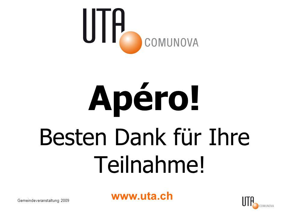 Gemeindeveranstaltung 2009 Apéro! Besten Dank für Ihre Teilnahme! www.uta.ch