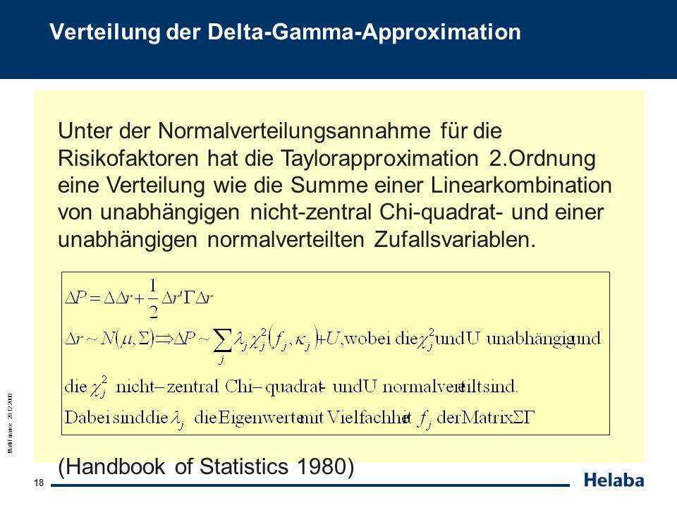 MathFinance 20.12.2000 18 Verteilung der Delta-Gamma-Approximation Unter der Normalverteilungsannahme für die Risikofaktoren hat die Taylorapproximati