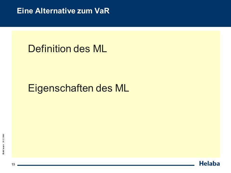 MathFinance 20.12.2000 19 Eine Alternative zum VaR Definition des ML Eigenschaften des ML