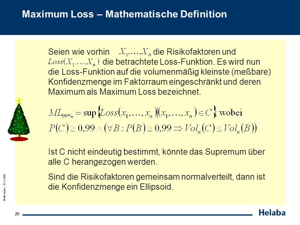 MathFinance 20.12.2000 20 Maximum Loss – Mathematische Definition Seien wie vorhin die Risikofaktoren und die betrachtete Loss-Funktion. Es wird nun d