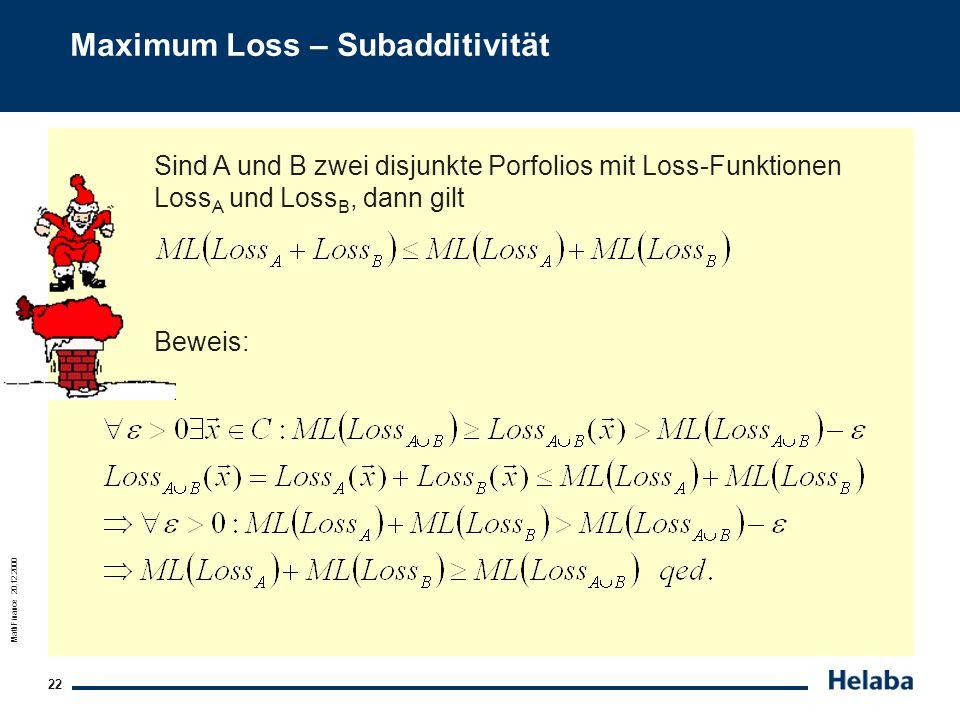 MathFinance 20.12.2000 22 Maximum Loss – Subadditivität Sind A und B zwei disjunkte Porfolios mit Loss-Funktionen Loss A und Loss B, dann gilt Beweis: