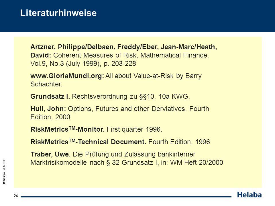 MathFinance 20.12.2000 24 Literaturhinweise Artzner, Philippe/Delbaen, Freddy/Eber, Jean-Marc/Heath, David: Coherent Measures of Risk, Mathematical Fi