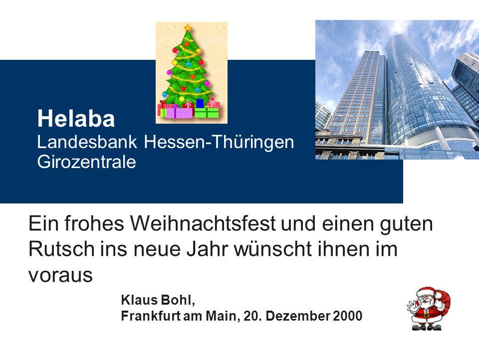 Helaba Landesbank Hessen-Thüringen Girozentrale Klaus Bohl, Frankfurt am Main, 20. Dezember 2000 Ein frohes Weihnachtsfest und einen guten Rutsch ins