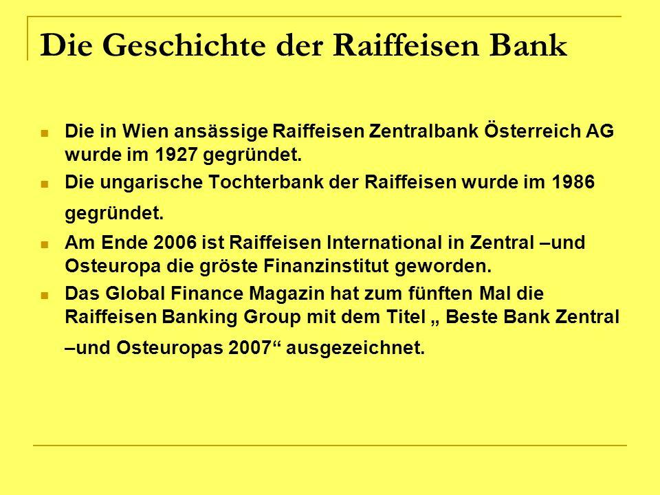 Die Geschichte der Raiffeisen Bank Die in Wien ansässige Raiffeisen Zentralbank Österreich AG wurde im 1927 gegründet. Die ungarische Tochterbank der