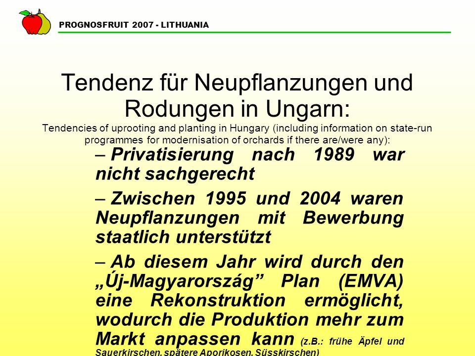 PROGNOSFRUIT 2007 - LITHUANIA Tendenz für Neupflanzungen und Rodungen in Ungarn: Tendencies of uprooting and planting in Hungary (including informatio