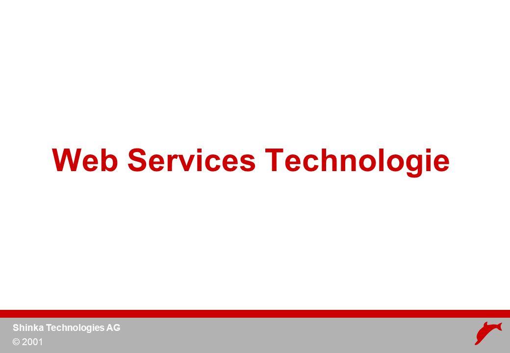 Shinka Technologies AG © 2001 Integration von Anwendungen über das Internet Standard-basiert –XML Schemas –SOAP –WSDL –http, smtp Unabhängig von Betriebssystemen, Programmier- sprachen, Herstellern,...