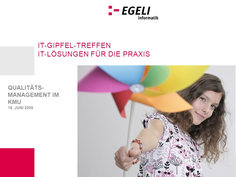 IT Gipfeltreffen IT-GIPFEL-TREFFEN IT-LÖSUNGEN FÜR DIE PRAXIS QUALITÄTS- MANAGEMENT IM KMU 18.