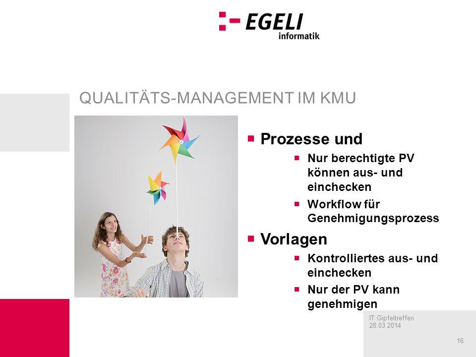 IT Gipfeltreffen 28.03.2014 16 QUALITÄTS-MANAGEMENT IM KMU Prozesse und Nur berechtigte PV können aus- und einchecken Workflow für Genehmigungsprozess