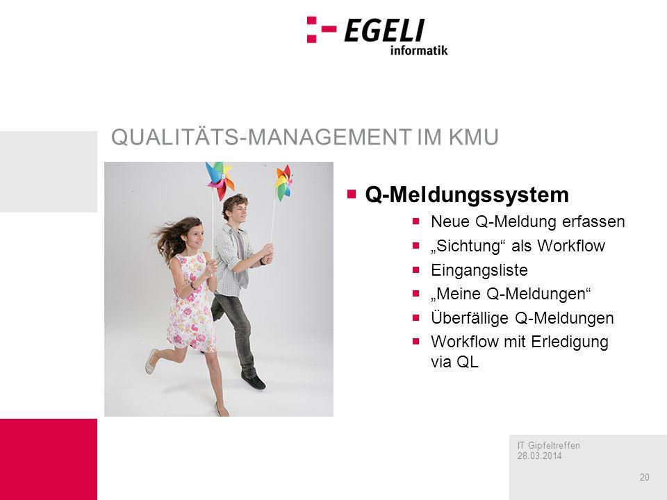IT Gipfeltreffen 28.03.2014 20 QUALITÄTS-MANAGEMENT IM KMU Q-Meldungssystem Neue Q-Meldung erfassen Sichtung als Workflow Eingangsliste Meine Q-Meldun