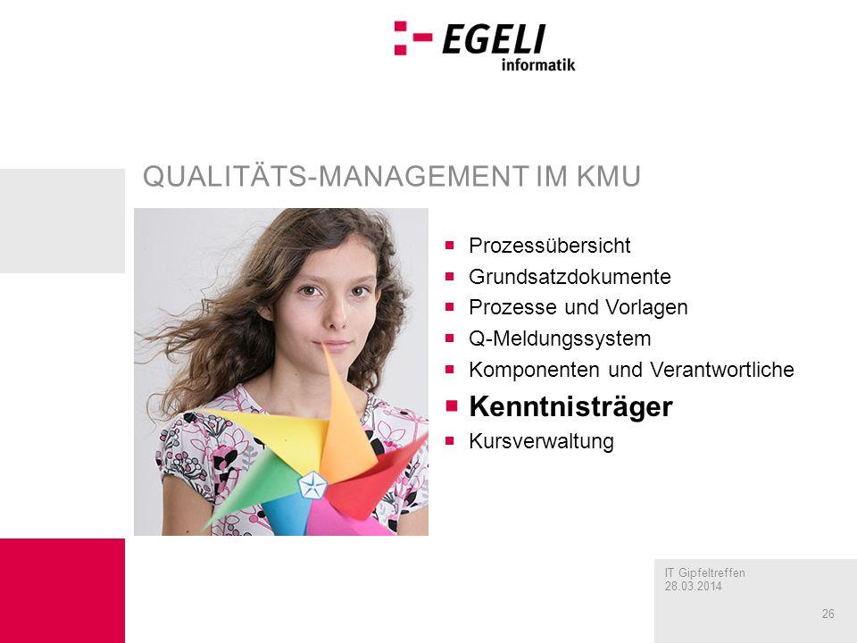IT Gipfeltreffen 28.03.2014 26 QUALITÄTS-MANAGEMENT IM KMU Prozessübersicht Grundsatzdokumente Prozesse und Vorlagen Q-Meldungssystem Komponenten und