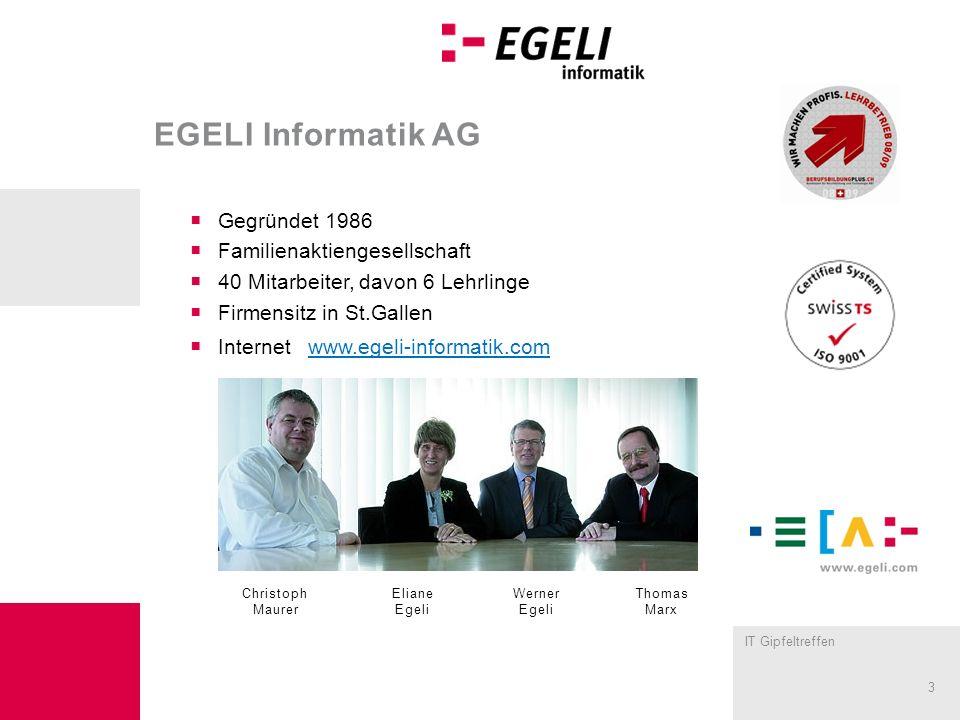 IT Gipfeltreffen 3 EGELI Informatik AG Gegründet 1986 Familienaktiengesellschaft 40 Mitarbeiter, davon 6 Lehrlinge Firmensitz in St.Gallen Internet ww