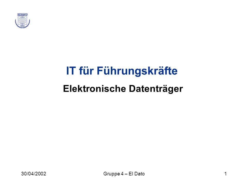 30/04/2002Gruppe 4 – El Dato1 IT für Führungskräfte Elektronische Datenträger