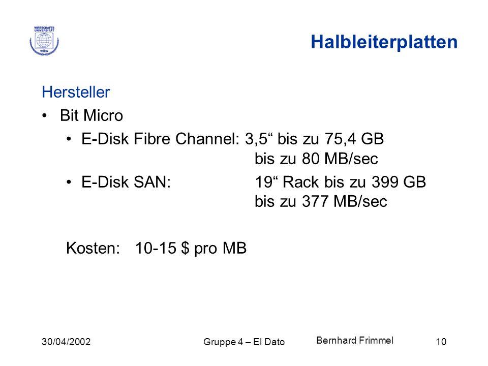 30/04/2002Gruppe 4 – El Dato10 Halbleiterplatten Hersteller Bit Micro E-Disk Fibre Channel: 3,5 bis zu 75,4 GB bis zu 80 MB/sec E-Disk SAN: 19 Rack bi