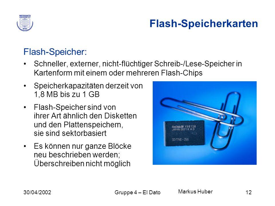 30/04/2002Gruppe 4 – El Dato12 Flash-Speicherkarten Flash-Speicher: Schneller, externer, nicht-flüchtiger Schreib-/Lese-Speicher in Kartenform mit ein