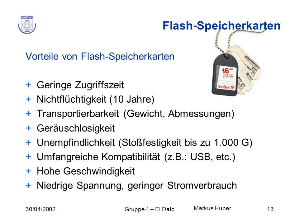30/04/2002Gruppe 4 – El Dato13 Flash-Speicherkarten Vorteile von Flash-Speicherkarten +Geringe Zugriffszeit +Nichtflüchtigkeit (10 Jahre) +Transportie