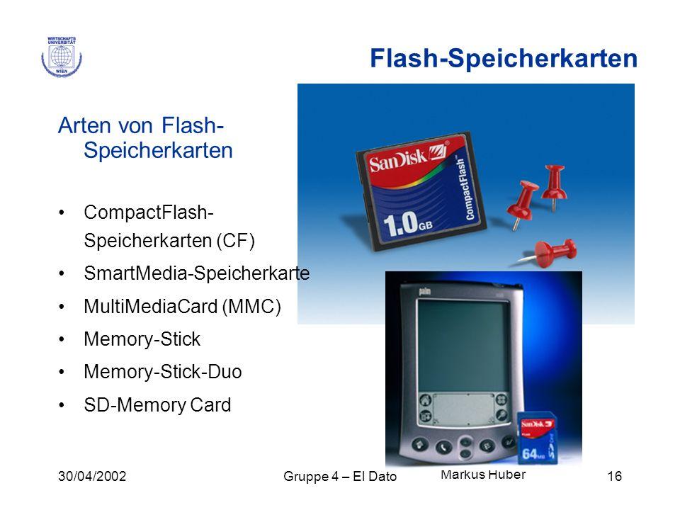 30/04/2002Gruppe 4 – El Dato16 Flash-Speicherkarten Arten von Flash- Speicherkarten CompactFlash- Speicherkarten (CF) SmartMedia-Speicherkarte MultiMe