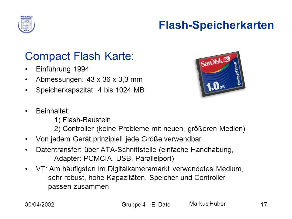 30/04/2002Gruppe 4 – El Dato17 Flash-Speicherkarten Compact Flash Karte: Einführung 1994 Abmessungen: 43 x 36 x 3,3 mm Speicherkapazität: 4 bis 1024 M