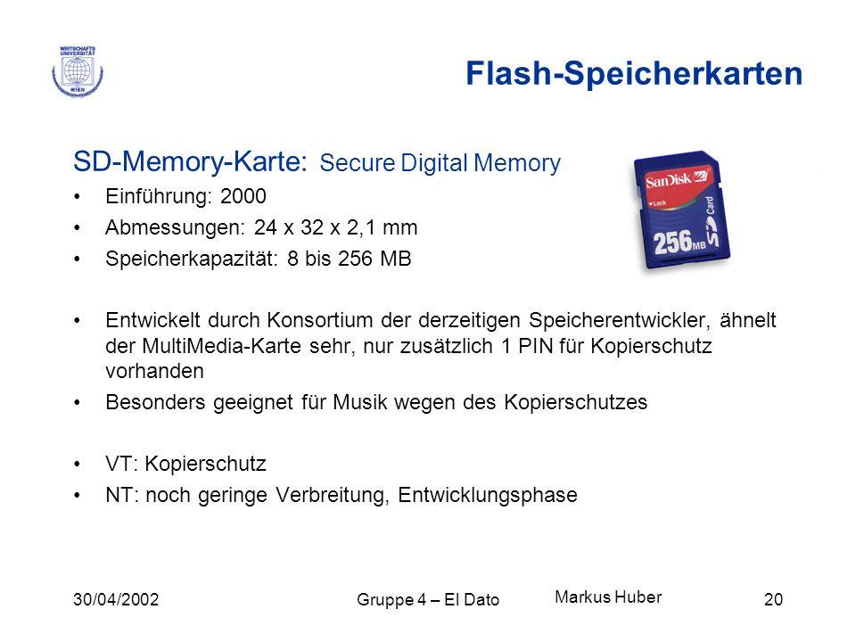 30/04/2002Gruppe 4 – El Dato20 Flash-Speicherkarten SD-Memory-Karte: Secure Digital Memory Einführung: 2000 Abmessungen: 24 x 32 x 2,1 mm Speicherkapa