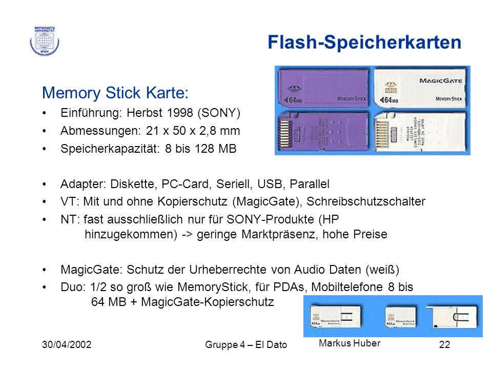 30/04/2002Gruppe 4 – El Dato22 Memory Stick Karte: Einführung: Herbst 1998 (SONY) Abmessungen: 21 x 50 x 2,8 mm Speicherkapazität: 8 bis 128 MB Adapte