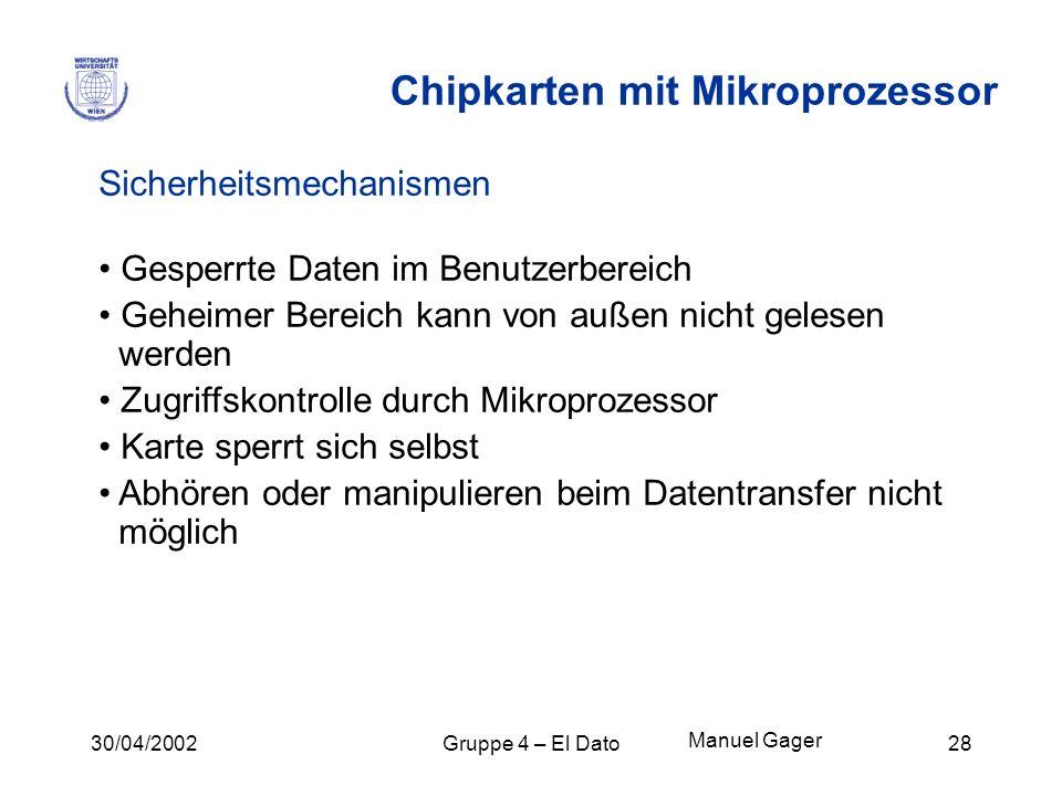 30/04/2002Gruppe 4 – El Dato28 Chipkarten mit Mikroprozessor Sicherheitsmechanismen Gesperrte Daten im Benutzerbereich Geheimer Bereich kann von außen