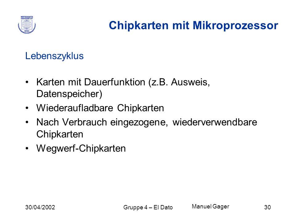 30/04/2002Gruppe 4 – El Dato30 Chipkarten mit Mikroprozessor Lebenszyklus Karten mit Dauerfunktion (z.B. Ausweis, Datenspeicher) Wiederaufladbare Chip