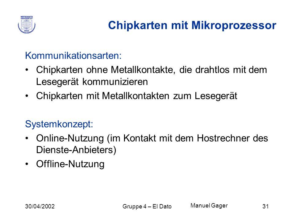 30/04/2002Gruppe 4 – El Dato31 Chipkarten mit Mikroprozessor Kommunikationsarten: Chipkarten ohne Metallkontakte, die drahtlos mit dem Lesegerät kommu