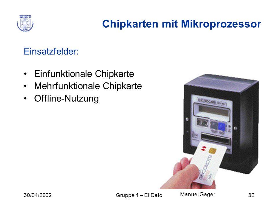 30/04/2002Gruppe 4 – El Dato32 Chipkarten mit Mikroprozessor Einsatzfelder: Einfunktionale Chipkarte Mehrfunktionale Chipkarte Offline-Nutzung Manuel