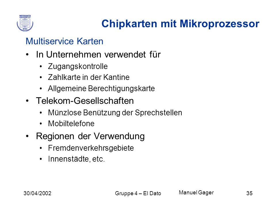 30/04/2002Gruppe 4 – El Dato35 Chipkarten mit Mikroprozessor Multiservice Karten In Unternehmen verwendet für Zugangskontrolle Zahlkarte in der Kantin