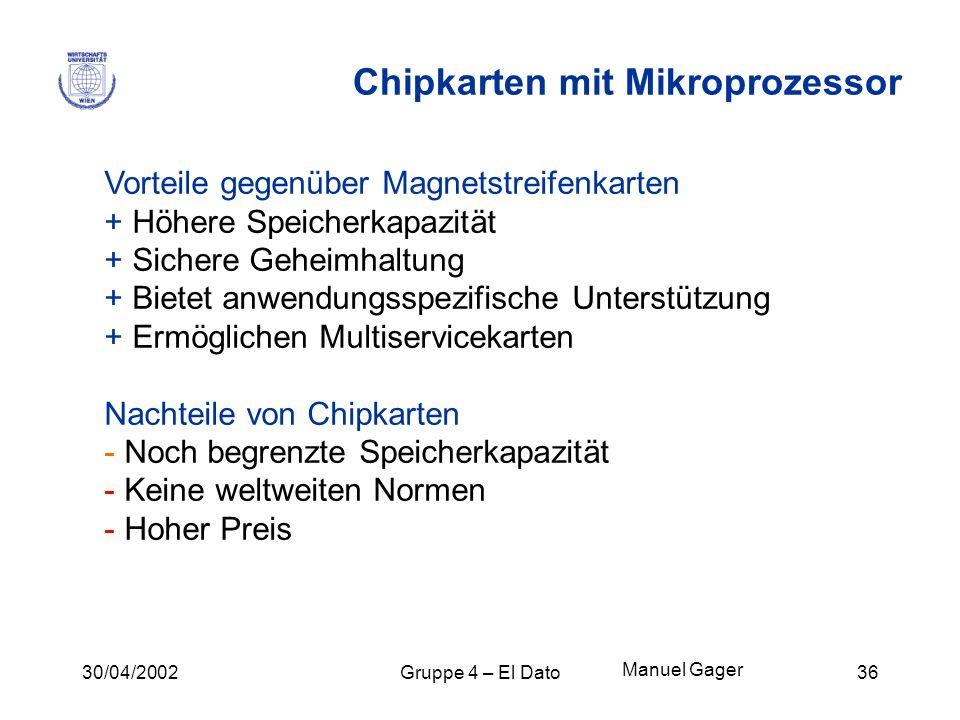 30/04/2002Gruppe 4 – El Dato36 Chipkarten mit Mikroprozessor Vorteile gegenüber Magnetstreifenkarten + Höhere Speicherkapazität + Sichere Geheimhaltun