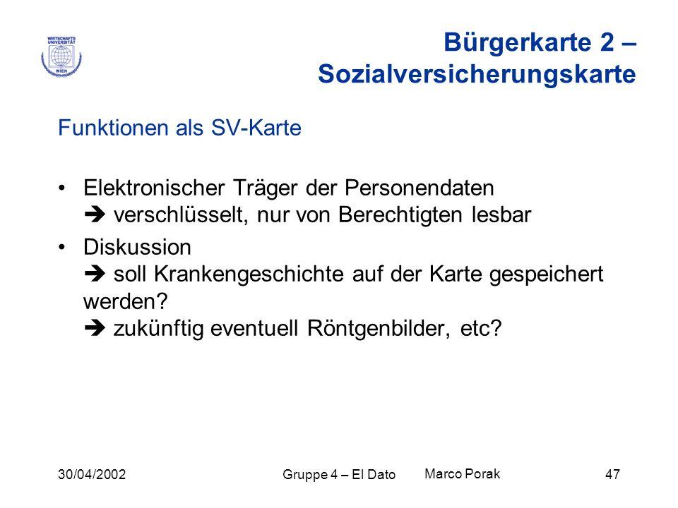 30/04/2002Gruppe 4 – El Dato47 Bürgerkarte 2 – Sozialversicherungskarte Funktionen als SV-Karte Elektronischer Träger der Personendaten verschlüsselt,