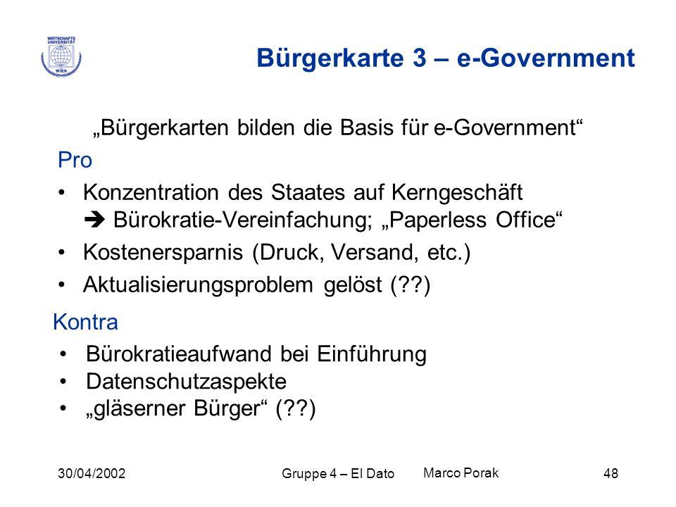 30/04/2002Gruppe 4 – El Dato48 Bürgerkarte 3 – e-Government Bürgerkarten bilden die Basis für e-Government Pro Konzentration des Staates auf Kerngesch