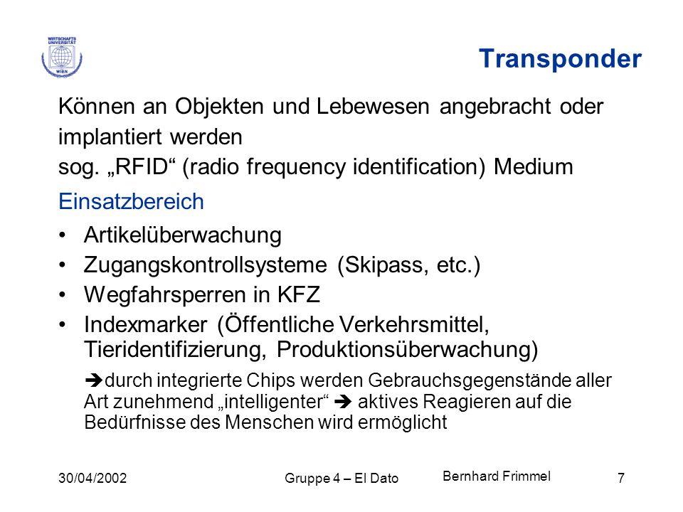 30/04/2002Gruppe 4 – El Dato7 Transponder Können an Objekten und Lebewesen angebracht oder implantiert werden sog. RFID (radio frequency identificatio