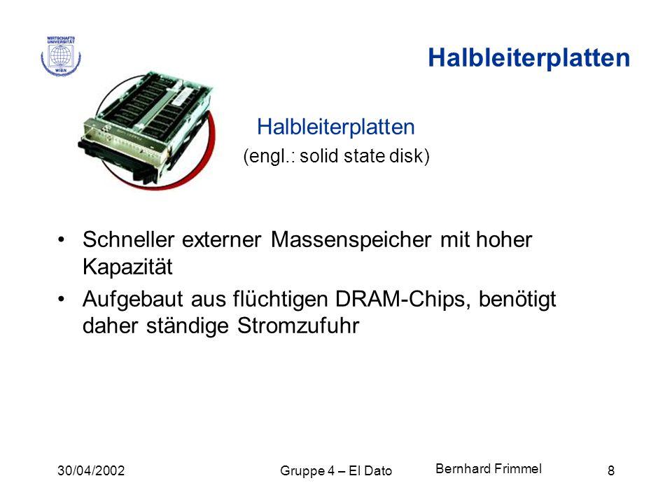 30/04/2002Gruppe 4 – El Dato8 Halbleiterplatten (engl.: solid state disk) Schneller externer Massenspeicher mit hoher Kapazität Aufgebaut aus flüchtig