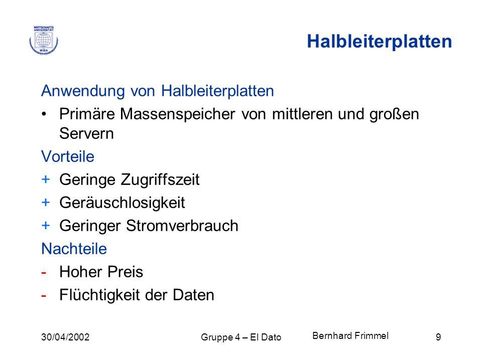 30/04/2002Gruppe 4 – El Dato9 Halbleiterplatten Anwendung von Halbleiterplatten Primäre Massenspeicher von mittleren und großen Servern Vorteile +Geri