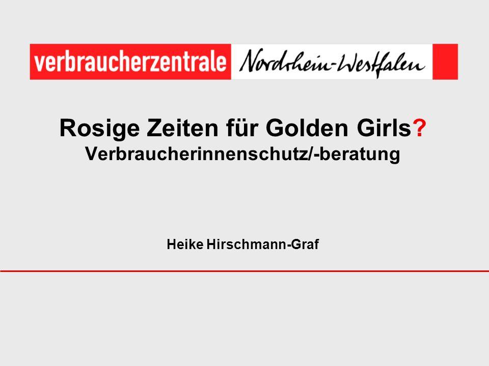 Rosige Zeiten für Golden Girls? Verbraucherinnenschutz/-beratung Heike Hirschmann-Graf