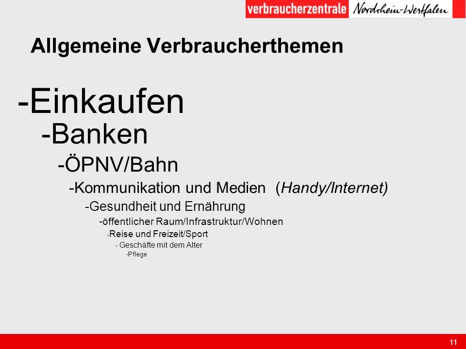 11 Allgemeine Verbraucherthemen -Einkaufen -Banken -ÖPNV/Bahn -Kommunikation und Medien (Handy/Internet) -Gesundheit und Ernährung -öffentlicher Raum/