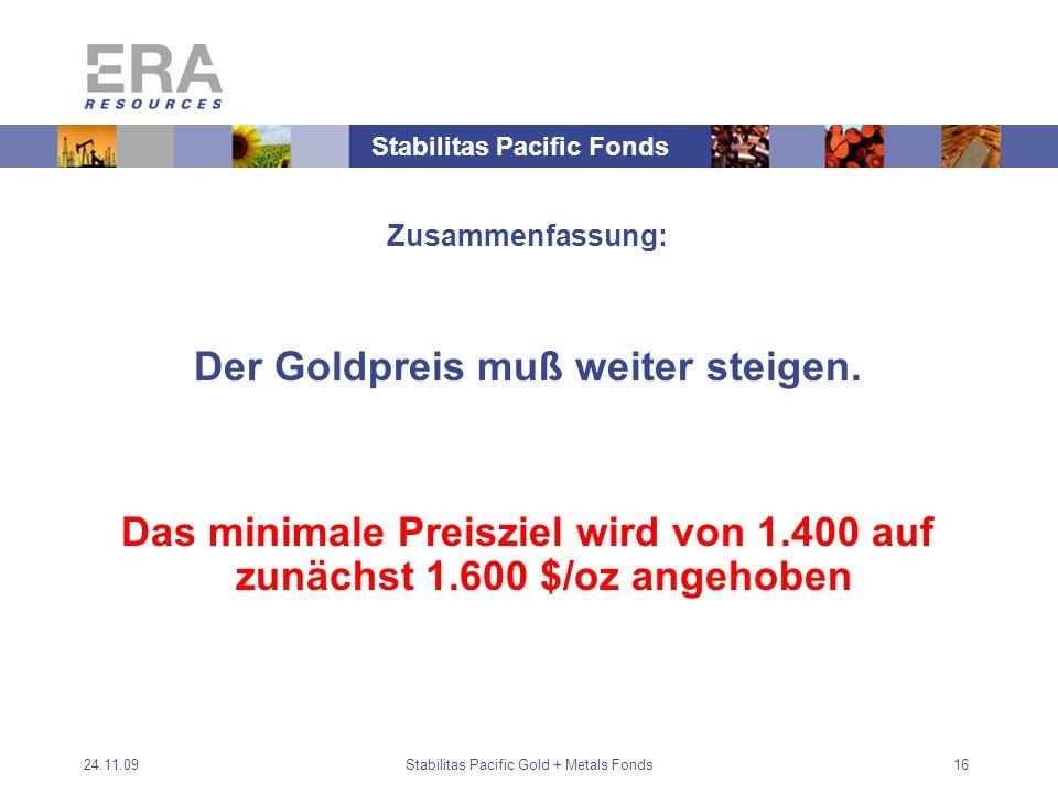 24.11.09Stabilitas Pacific Gold + Metals Fonds16 Zusammenfassung: Der Goldpreis muß weiter steigen.