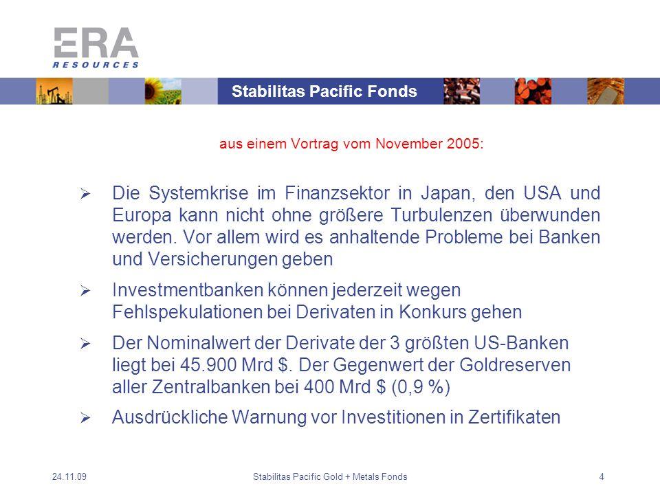 24.11.09Stabilitas Pacific Gold + Metals Fonds4 aus einem Vortrag vom November 2005: Die Systemkrise im Finanzsektor in Japan, den USA und Europa kann nicht ohne größere Turbulenzen überwunden werden.