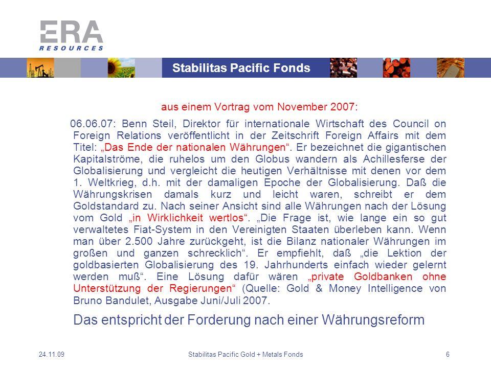 24.11.09Stabilitas Pacific Gold + Metals Fonds6 aus einem Vortrag vom November 2007: 06.06.07: Benn Steil, Direktor für internationale Wirtschaft des Council on Foreign Relations veröffentlicht in der Zeitschrift Foreign Affairs mit dem Titel: Das Ende der nationalen Währungen.