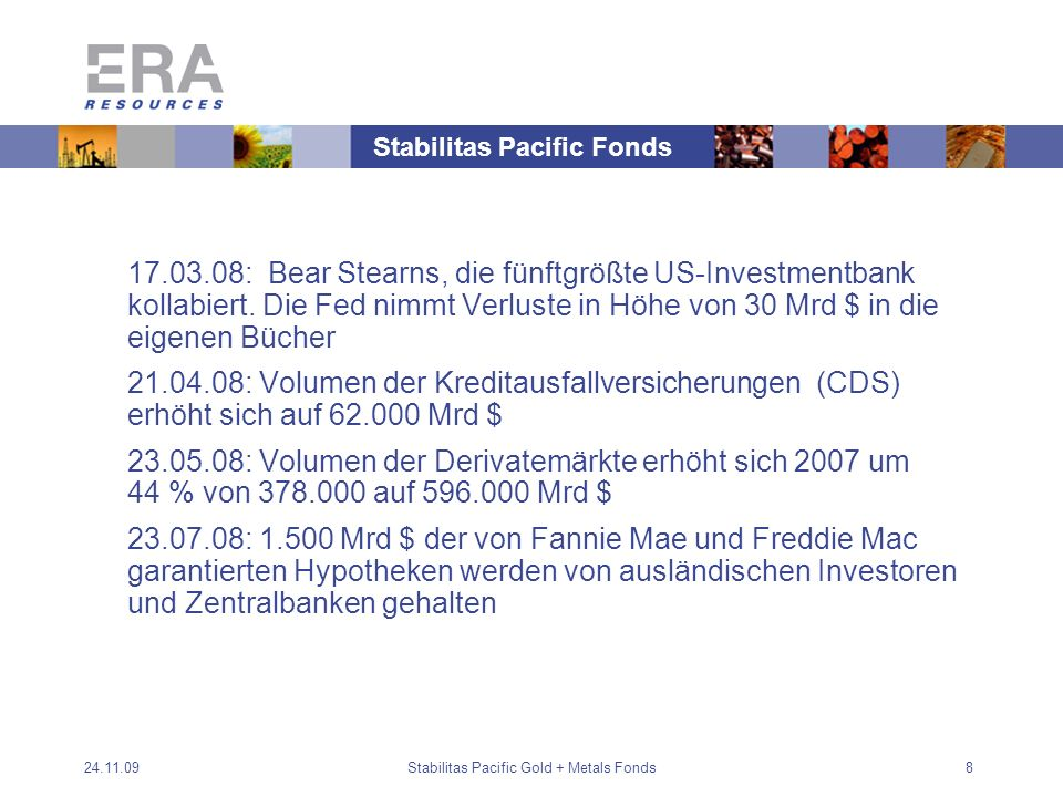 24.11.09Stabilitas Pacific Gold + Metals Fonds8 17.03.08: Bear Stearns, die fünftgrößte US-Investmentbank kollabiert.