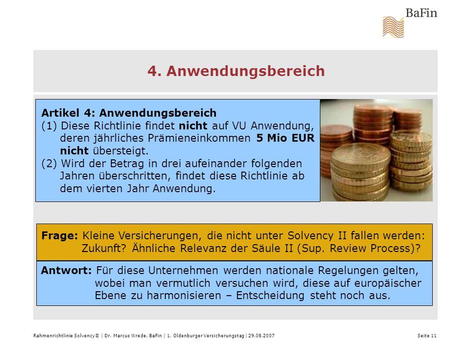 4. Anwendungsbereich Rahmenrichtlinie Solvency II | Dr. Marcus Wrede, BaFin | 1. Oldenburger Versicherungstag | 29.08.2007 Seite 11 Artikel 4: Anwendu