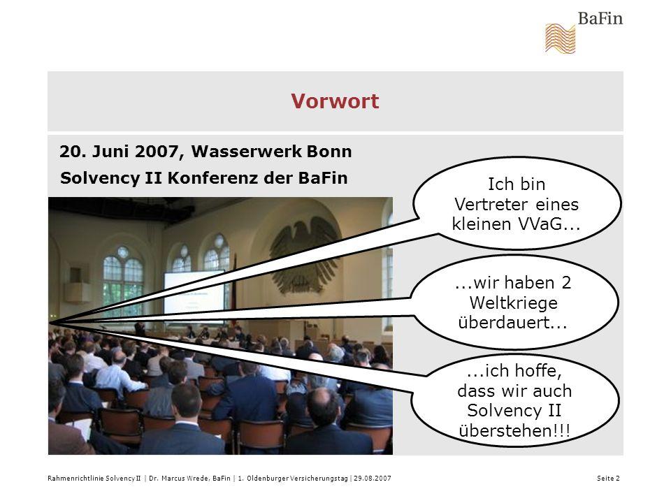 Vorwort 20. Juni 2007, Wasserwerk Bonn Rahmenrichtlinie Solvency II | Dr. Marcus Wrede, BaFin | 1. Oldenburger Versicherungstag | 29.08.2007 Seite 2 S