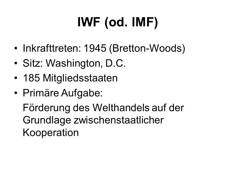 IWF (od.IMF) Inkrafttreten: 1945 (Bretton-Woods) Sitz: Washington, D.C.
