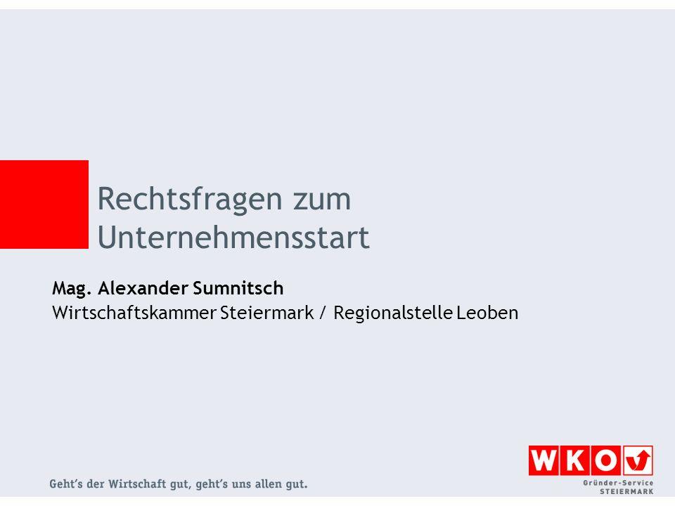 Mag. Alexander Sumnitsch Wirtschaftskammer Steiermark / Regionalstelle Leoben Rechtsfragen zum Unternehmensstart