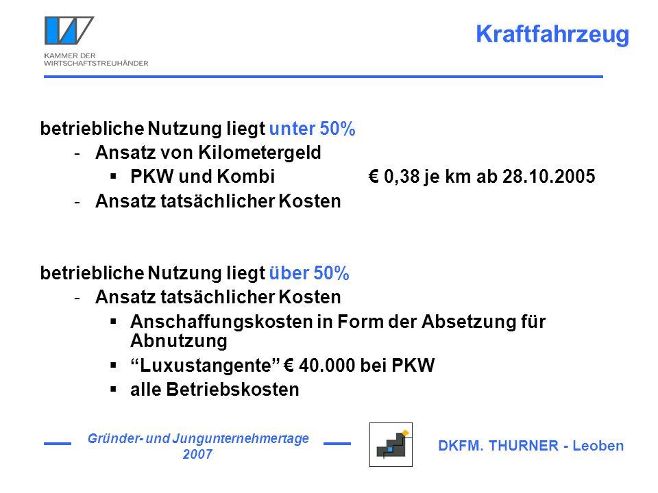 Gründer- und Jungunternehmertage 2007 DKFM. THURNER - Leoben Kraftfahrzeug betriebliche Nutzung liegt unter 50% -Ansatz von Kilometergeld PKW und Komb