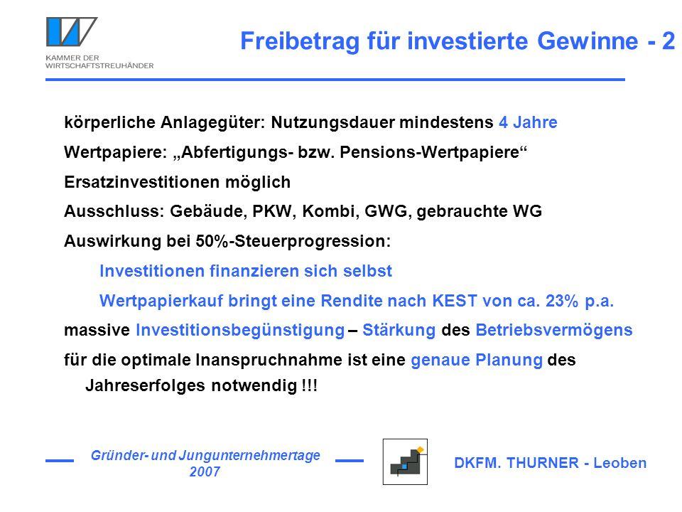 Gründer- und Jungunternehmertage 2007 DKFM. THURNER - Leoben Freibetrag für investierte Gewinne - 2 körperliche Anlagegüter: Nutzungsdauer mindestens