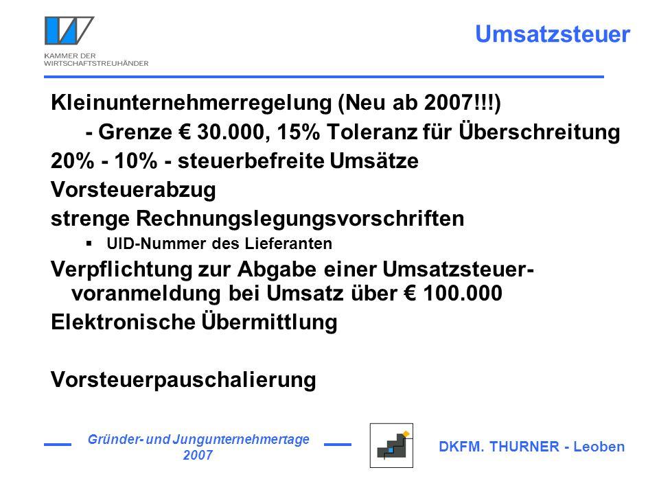 Gründer- und Jungunternehmertage 2007 DKFM. THURNER - Leoben Umsatzsteuer Kleinunternehmerregelung (Neu ab 2007!!!) - Grenze 30.000, 15% Toleranz für