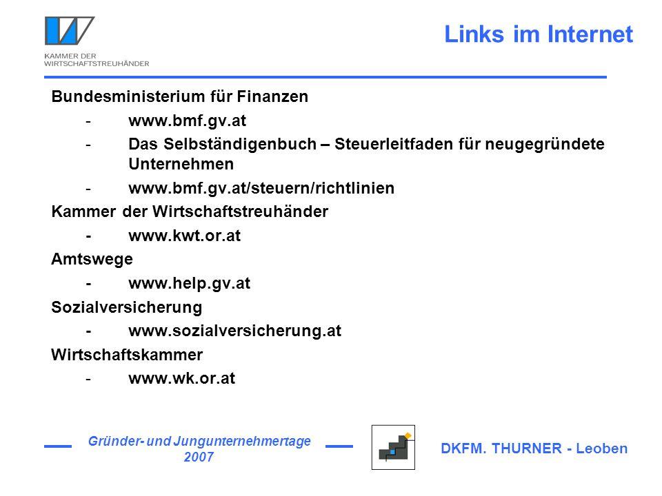 Gründer- und Jungunternehmertage 2007 DKFM. THURNER - Leoben Links im Internet Bundesministerium für Finanzen -www.bmf.gv.at -Das Selbständigenbuch –
