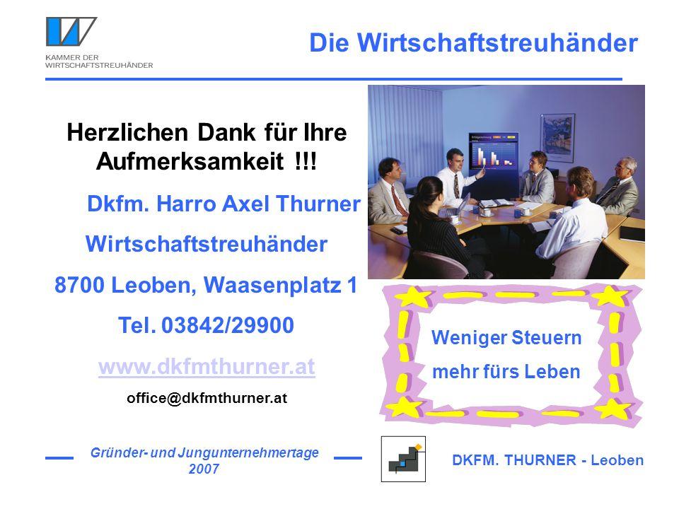 Gründer- und Jungunternehmertage 2007 DKFM. THURNER - Leoben Herzlichen Dank für Ihre Aufmerksamkeit !!! Dkfm. Harro Axel Thurner Wirtschaftstreuhände